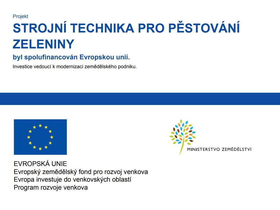 V roce 2021 byl realizován projekt s podporou Programu rozvoje venkova / Evropského zemědělského fondu pro rozvoj venkova na nákup speciálního traktoru na kultivačních kolech pro pěstování zeleniny.